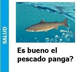 Es bueno el pescado panga?, Es bueno el pescado panga?