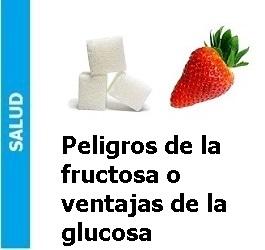 Peligros o ventajas de la fructosa y la glucosa, Peligros de la fructosa o ventajas de la glucosa
