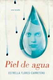 Piel de Agua - Estrella Flores-Carretero