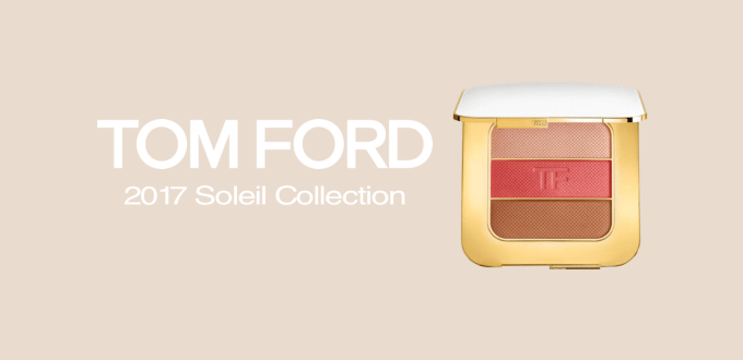 TOM FORD 2017 Soleil Collection