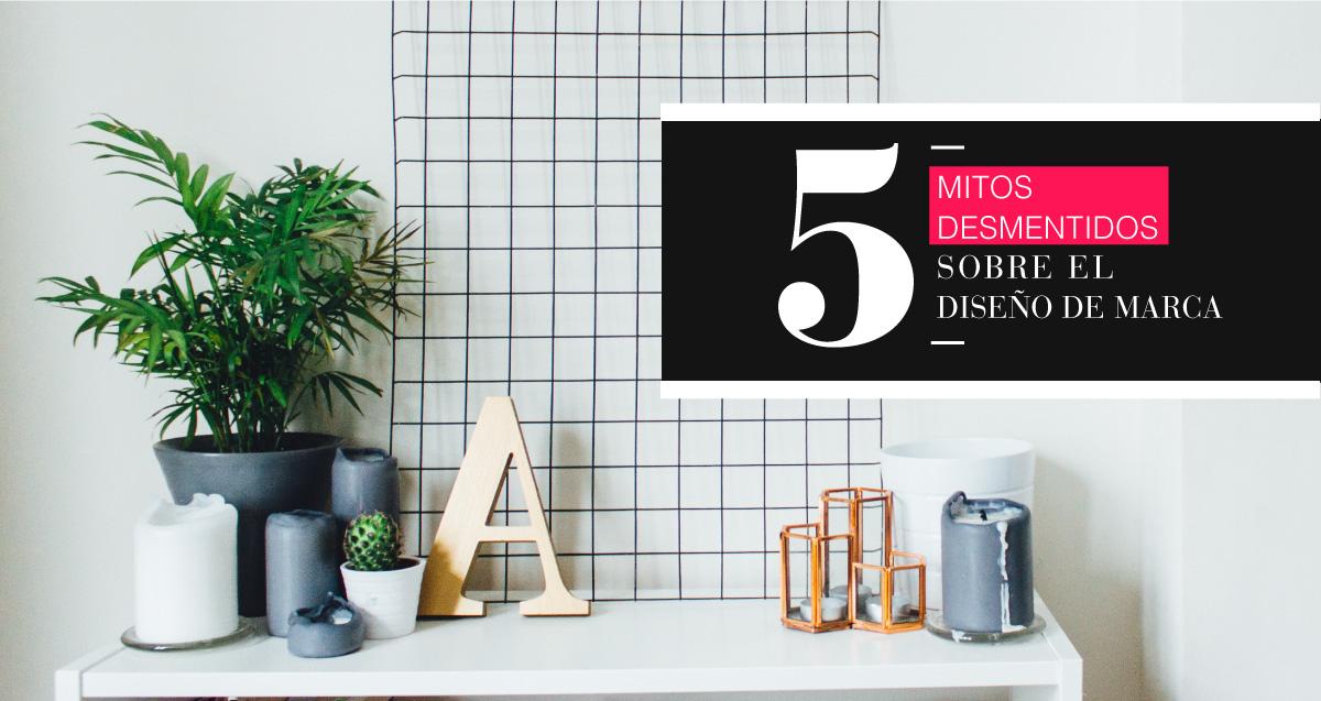 5 mitos desmentidos sobre el diseño de marca