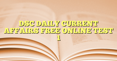 DSC DAILY CURRENT AFFAIRS FREE ONLINE TEST 1