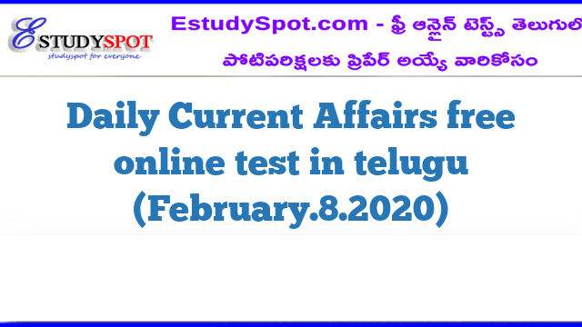Daily Current Affairs free online test in telugu (February.8.2020)