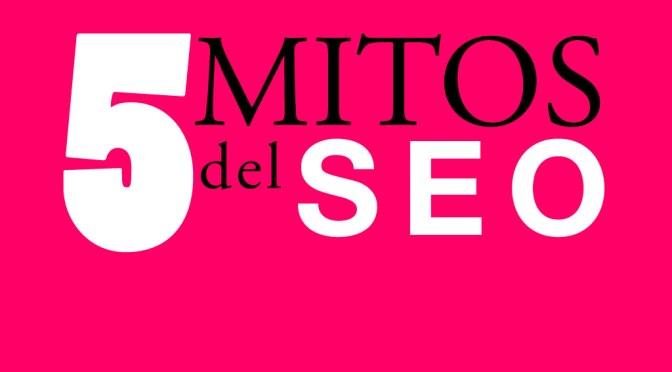 5 Mitos del SEO o posicionamiento web.
