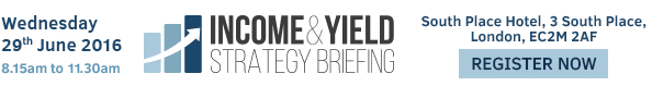 Income & Yield Strategy Briefing - Wednesday 29th June 2016 - South Place Hotel, London