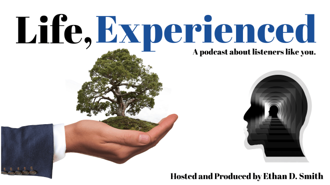 life experienced a podcast by Ethan D. Smith