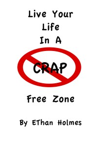 Book Previews, Live Your Life in a Crap Free Zone by Ethan Holmes