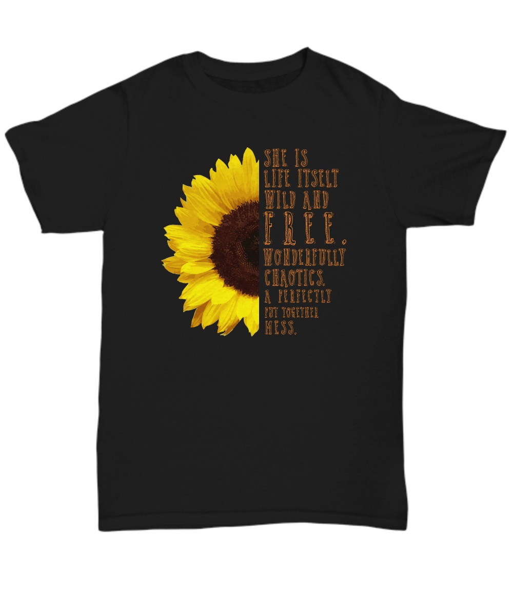 Sunflower she is life itself wild and free unisex shirt