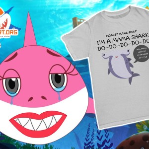 Thumbnail forget mama bear i'm a mama shark do do do do do Shirt