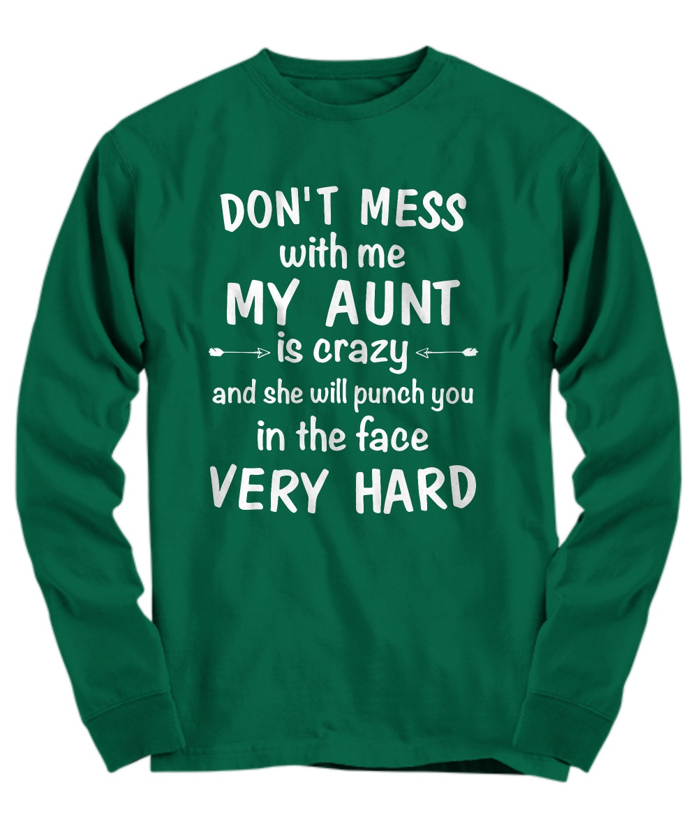 Don't mess with me my aunt is crazy Long sleeve