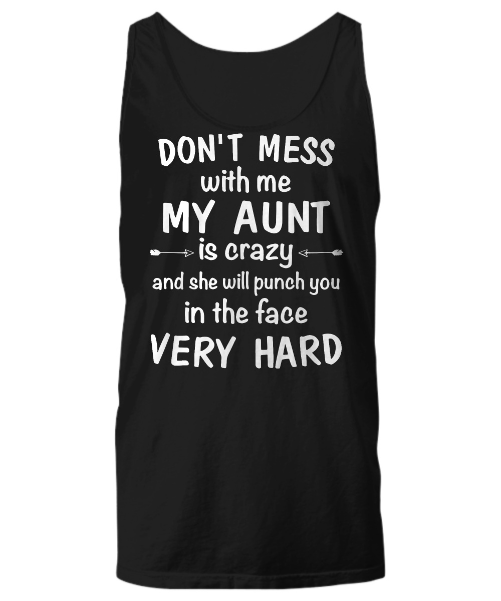 Don't mess with me my aunt is crazy Tank top