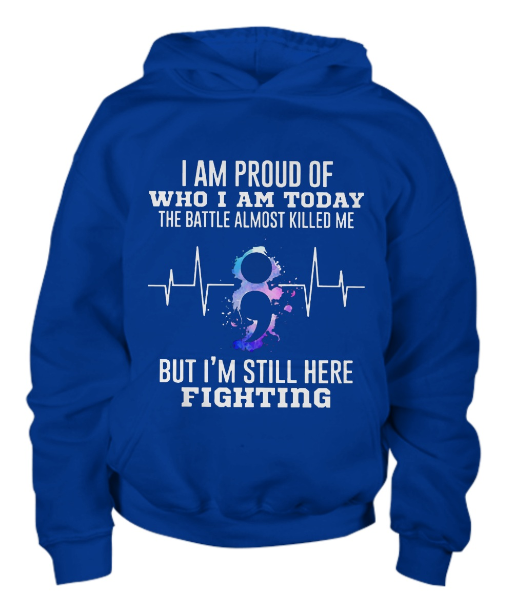 I am proud of who i am today the battle almost killed me but i'm still here fighting Hoodie