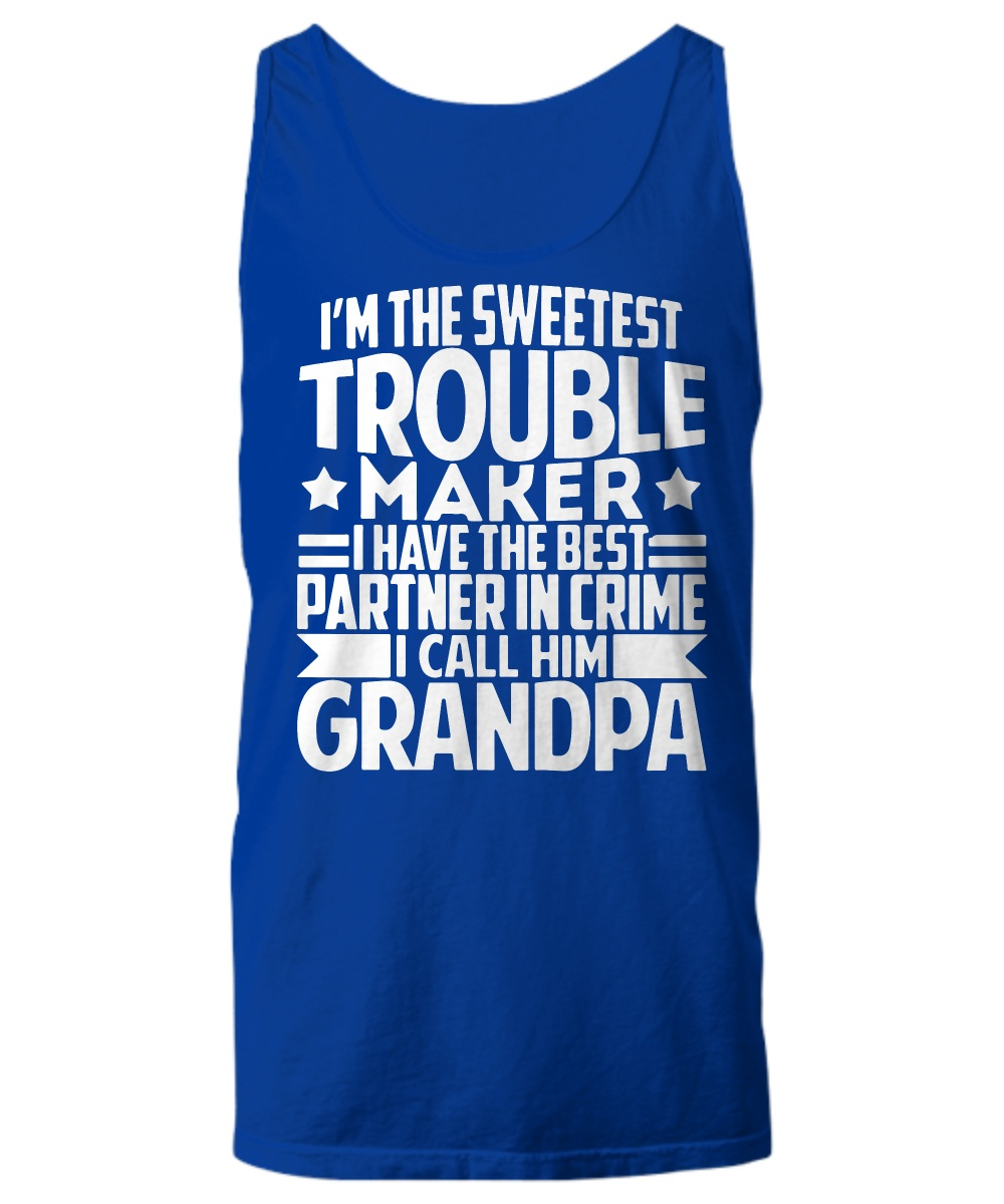 I'm the sweetest trouble maker i have the best partner in crime grandpa Tank top