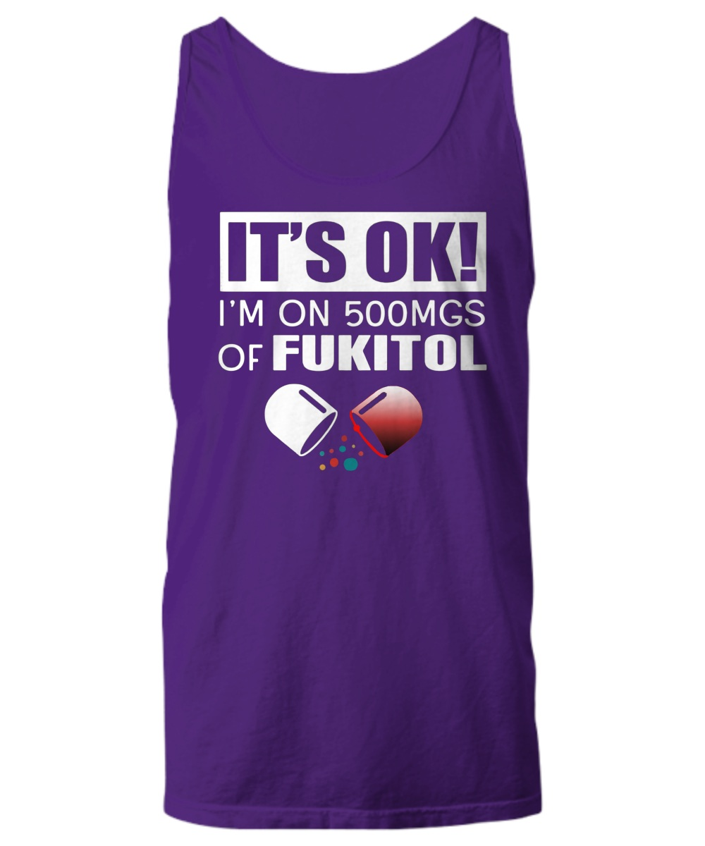 It's ok I'm on 500mgs of fukitol tank top