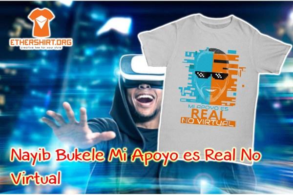 Nayib Bukele Mi Apoyo es Real No Virtual shirt