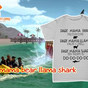 Part mama bear llama shark shirt