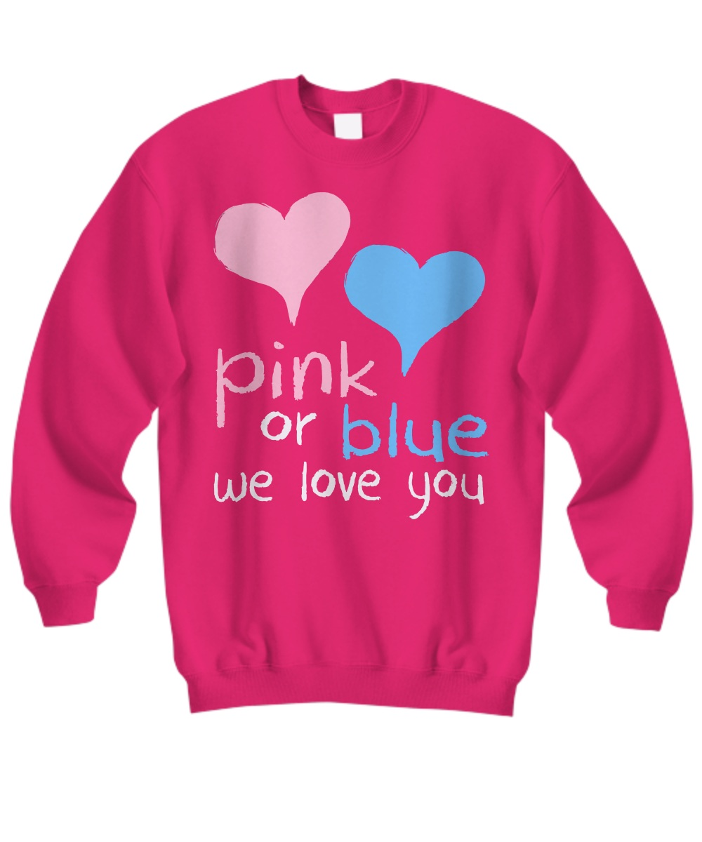 Pink or blue we love you Sweatshirt
