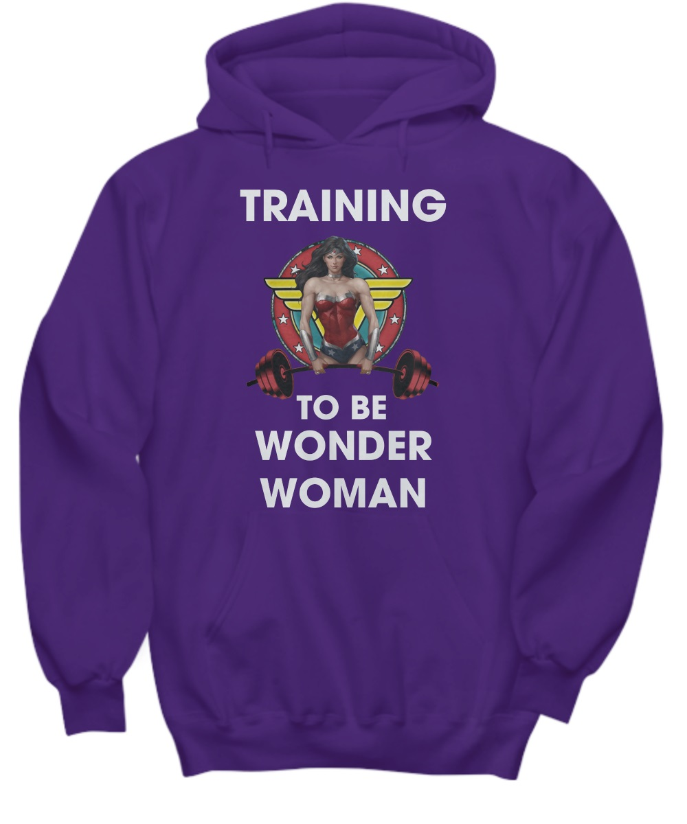 Training to be wonder woman hoodie