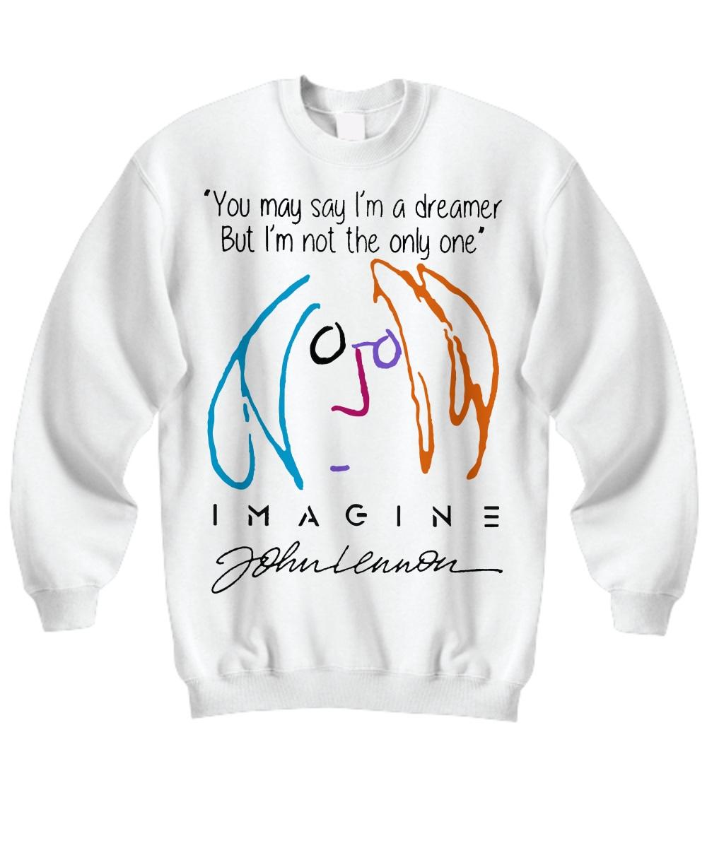 You may say i'm a dreamer but i'm not the only one john lennon signed Sweatshirt