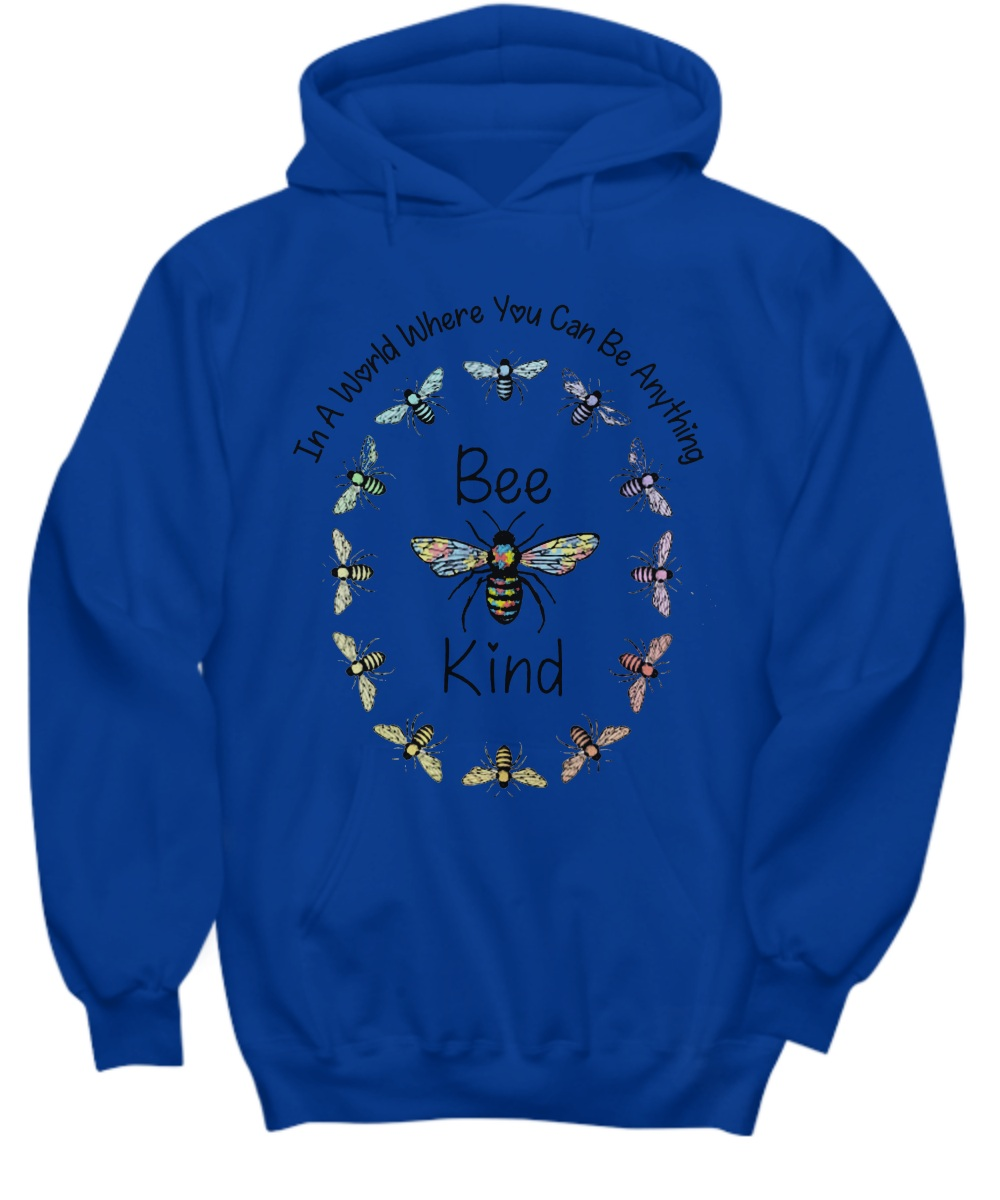 Bee kind in a world where you can be anything Hoodie