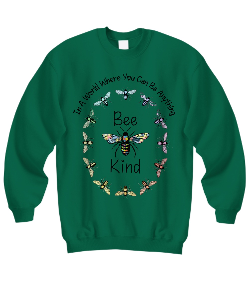 Bee kind in a world where you can be anything Sweatshirt