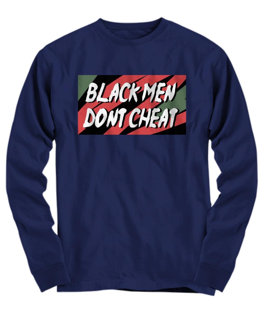 Black men don't cheat Long sleeve