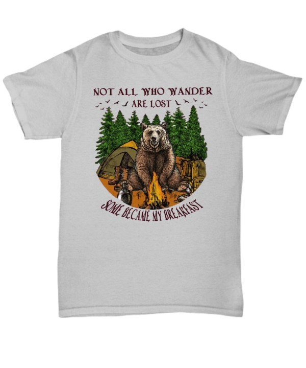 Camping hiking bear not all who wander are lost some become my breakfast Shirt