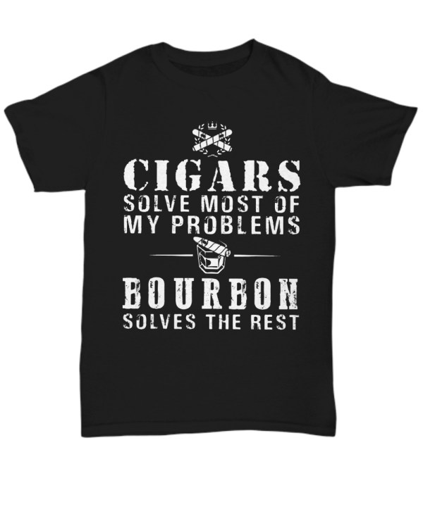 Cigars solve most of my problems Bourbon solves the rest Shirt