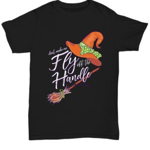 Don't make me fly off the handle shirt