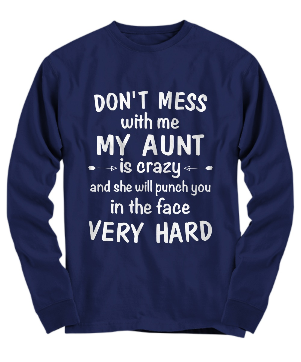 Don't mess with me my aunt is crazy and she will punch you in the face very hard Long Sleeve