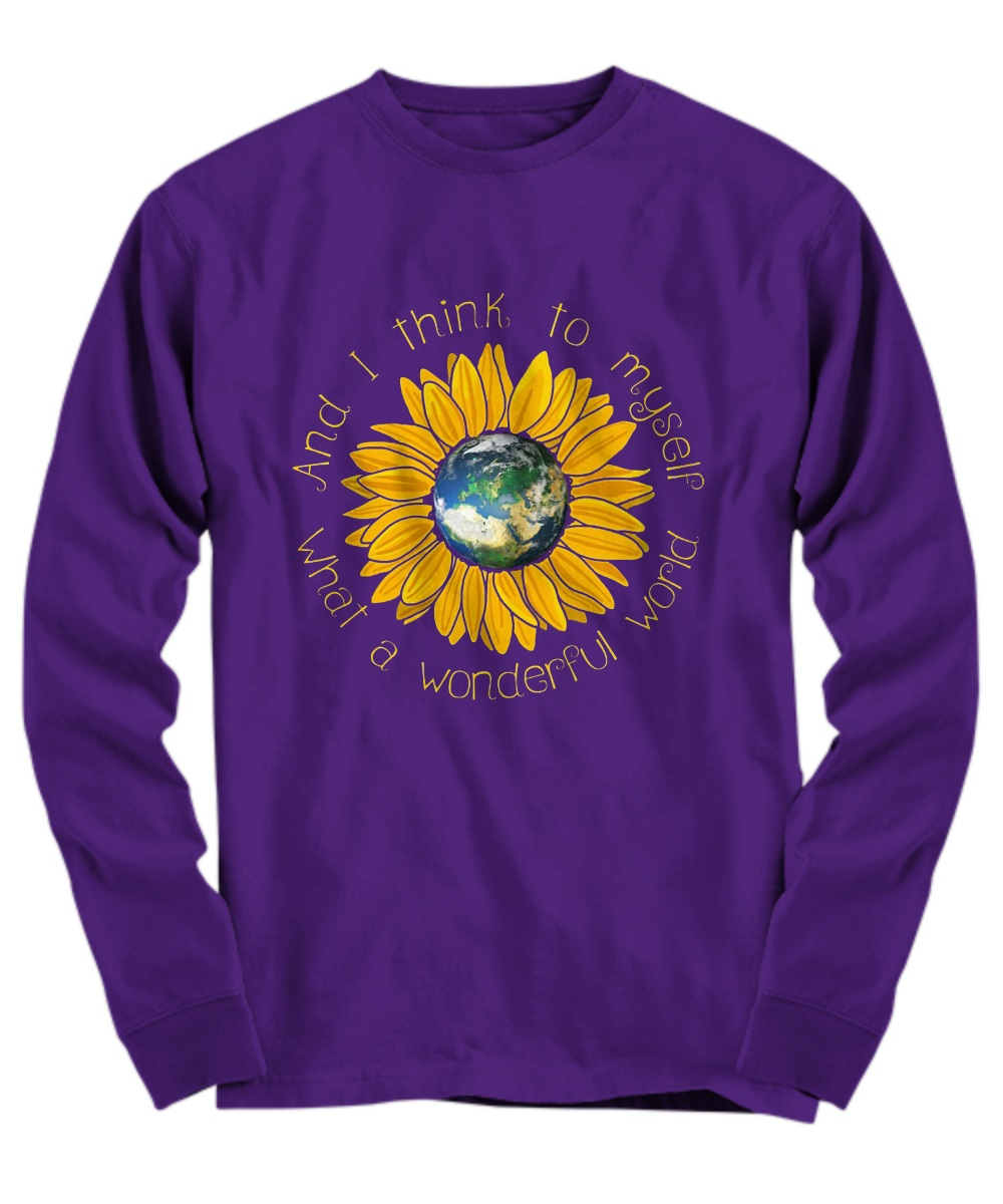 Earth sunflower what a wonderful world and I think to myself Long Sleeve