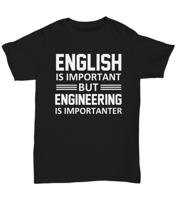 English is important but engineering is importanter Shirt