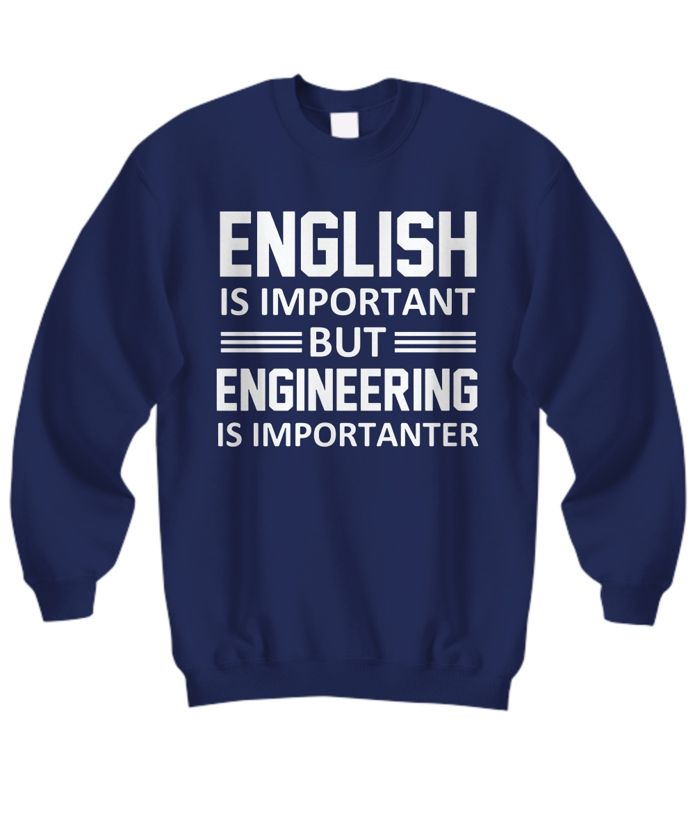 English is important but engineering is importanter Sweatshirt