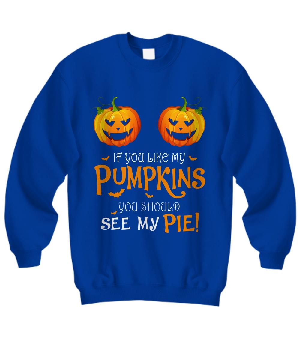 If you like my pumpkins see my pie halloween Sweatshirt