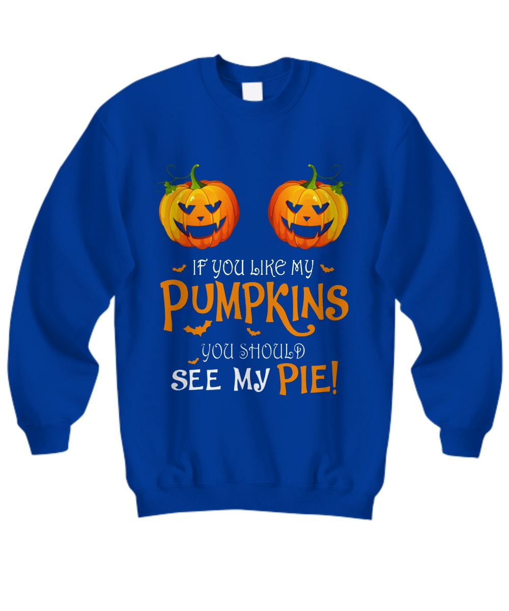 If you like my pumpkins see my pie halloween Sweatshirt