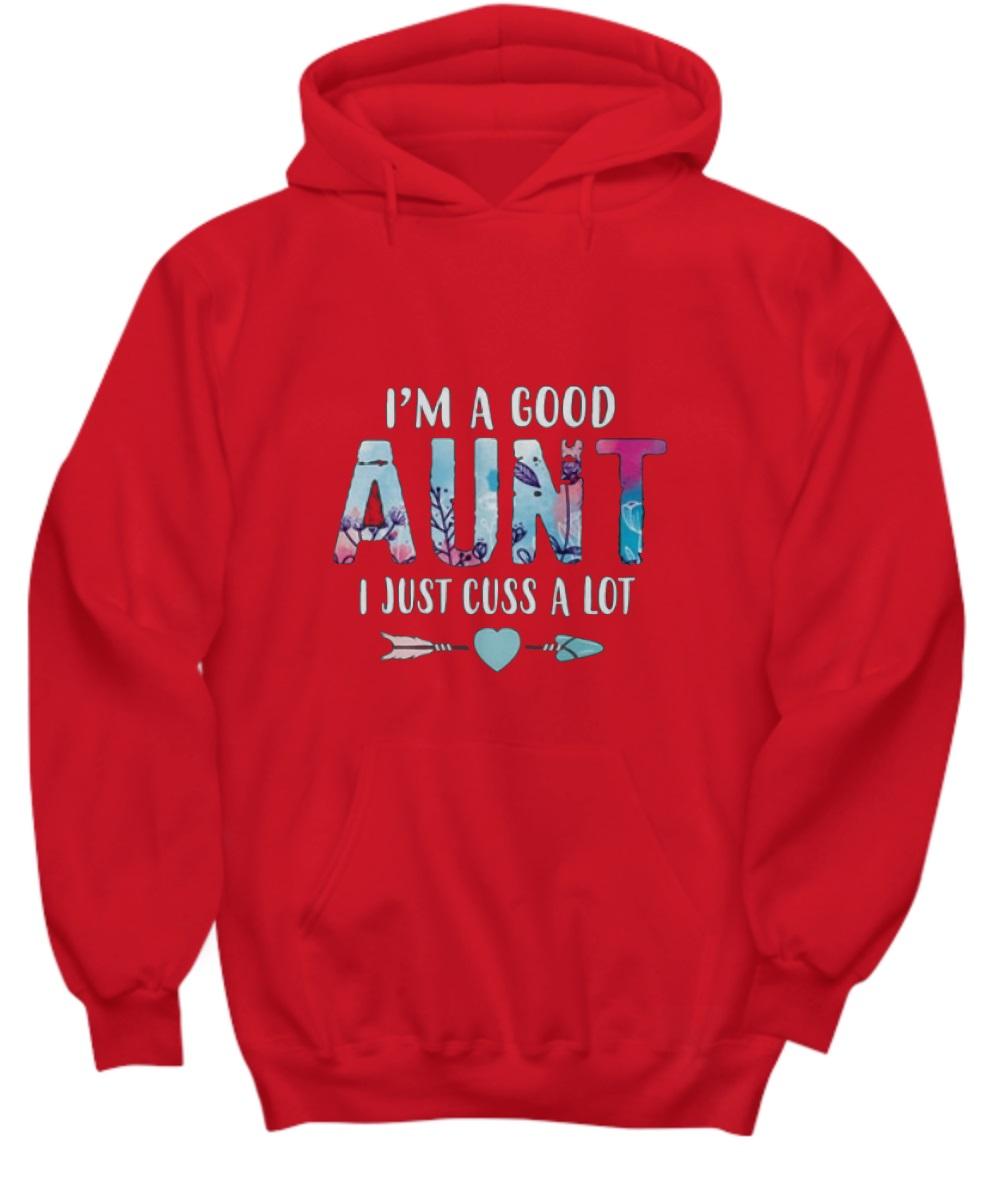 I'm a good aunt I just cuss a lot hoodie