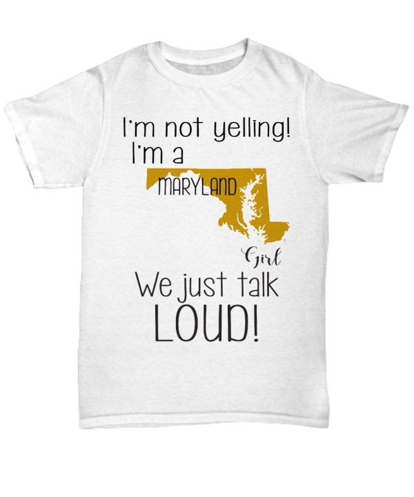I'm not yelling i'm a maryland girl we just talk loud shirt