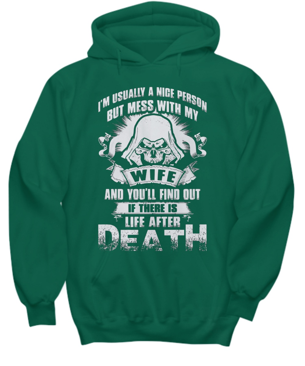 I'm usually a nice person but mess with my wife Hoddie