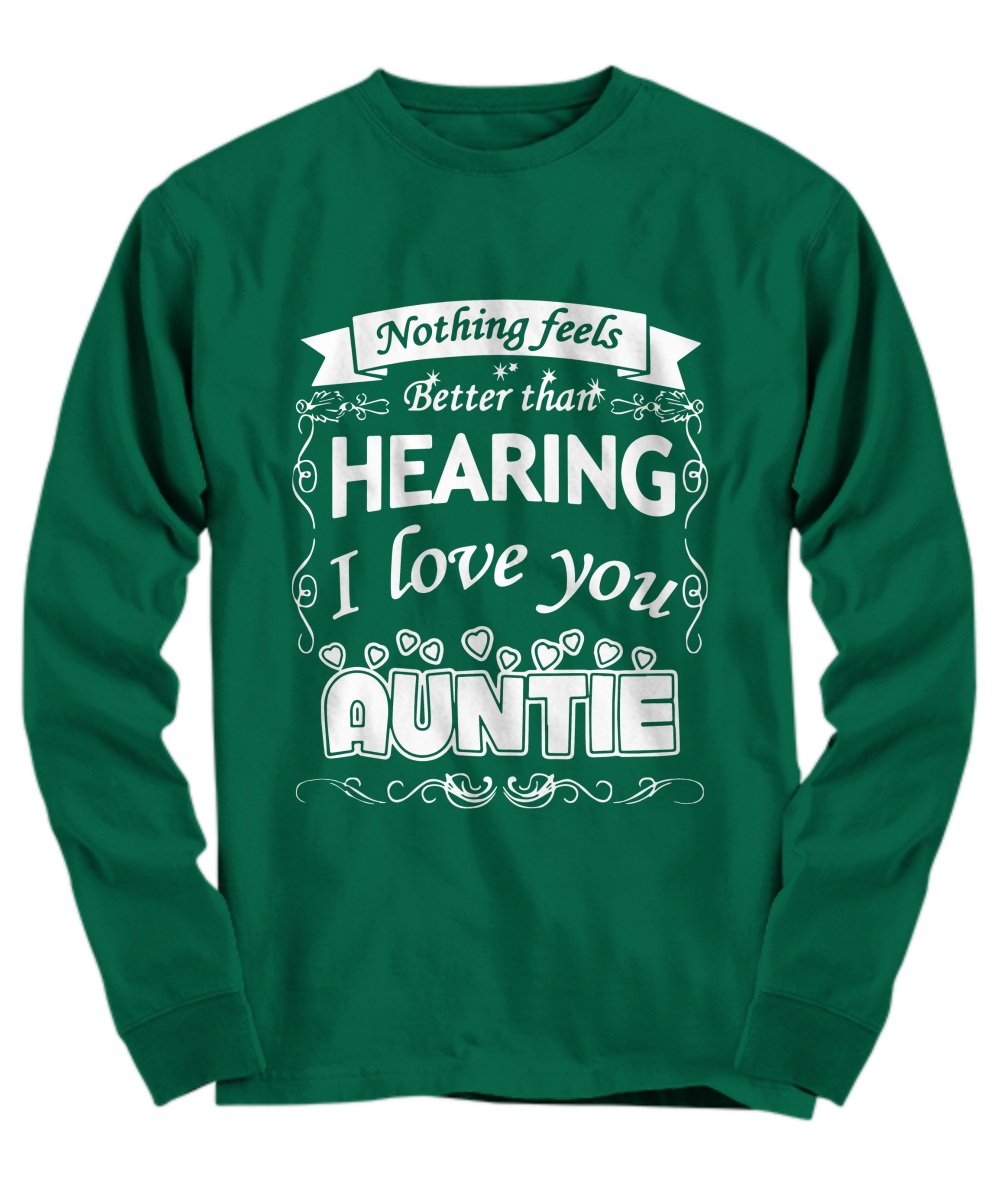 Nothing feels better than hearing I love you auntie Long Sleeve