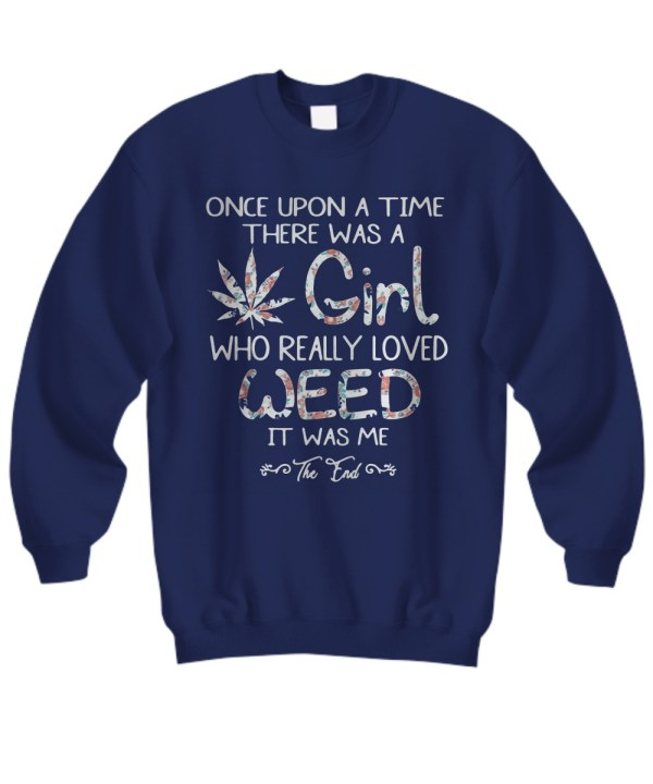 Once upon a time there was a girl who really loved weed Sweatshirt