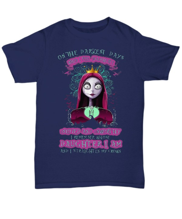 Sally on the darkest days when I feel inadequate unloved and unworthy shirt