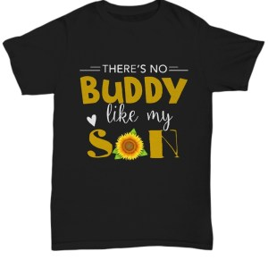 Sunflower there's no buddy like my son Shirt