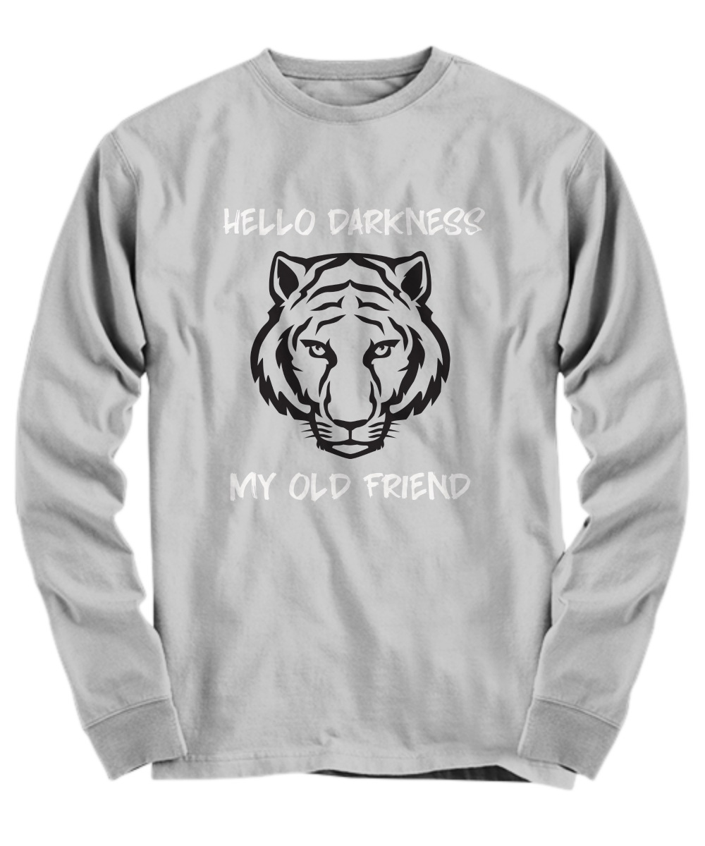 Tiger hello darkness my old friend Long Sleeve
