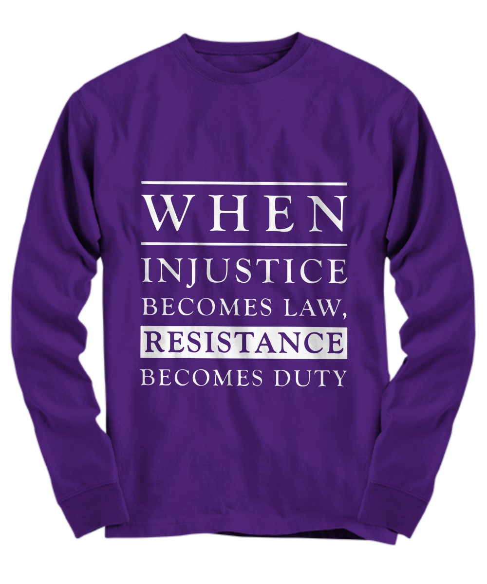 When injustice becomes law resistance becomes duty Long Sleeve