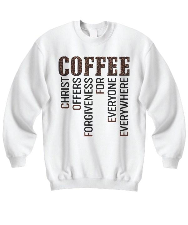 Coffee Christ Offers Forgiveness For Everyone Everywhere sweatshirt'
