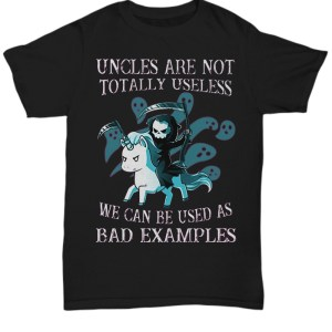 Death riding Unicorn Uncles are not totally useless we can be used as bad examples shirt