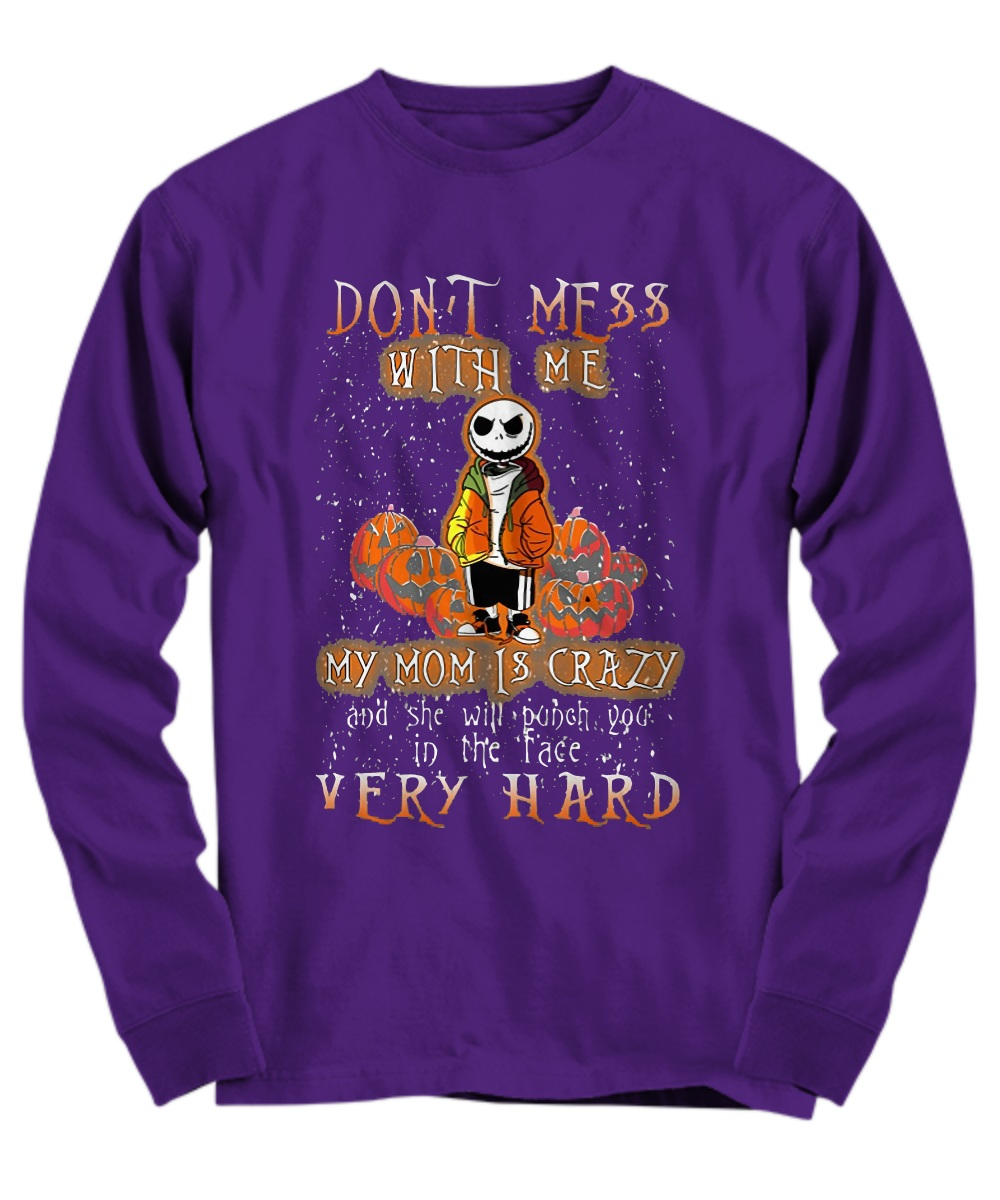 333113e6 Don't mess with me my mom is crazy and she will punch you shirt