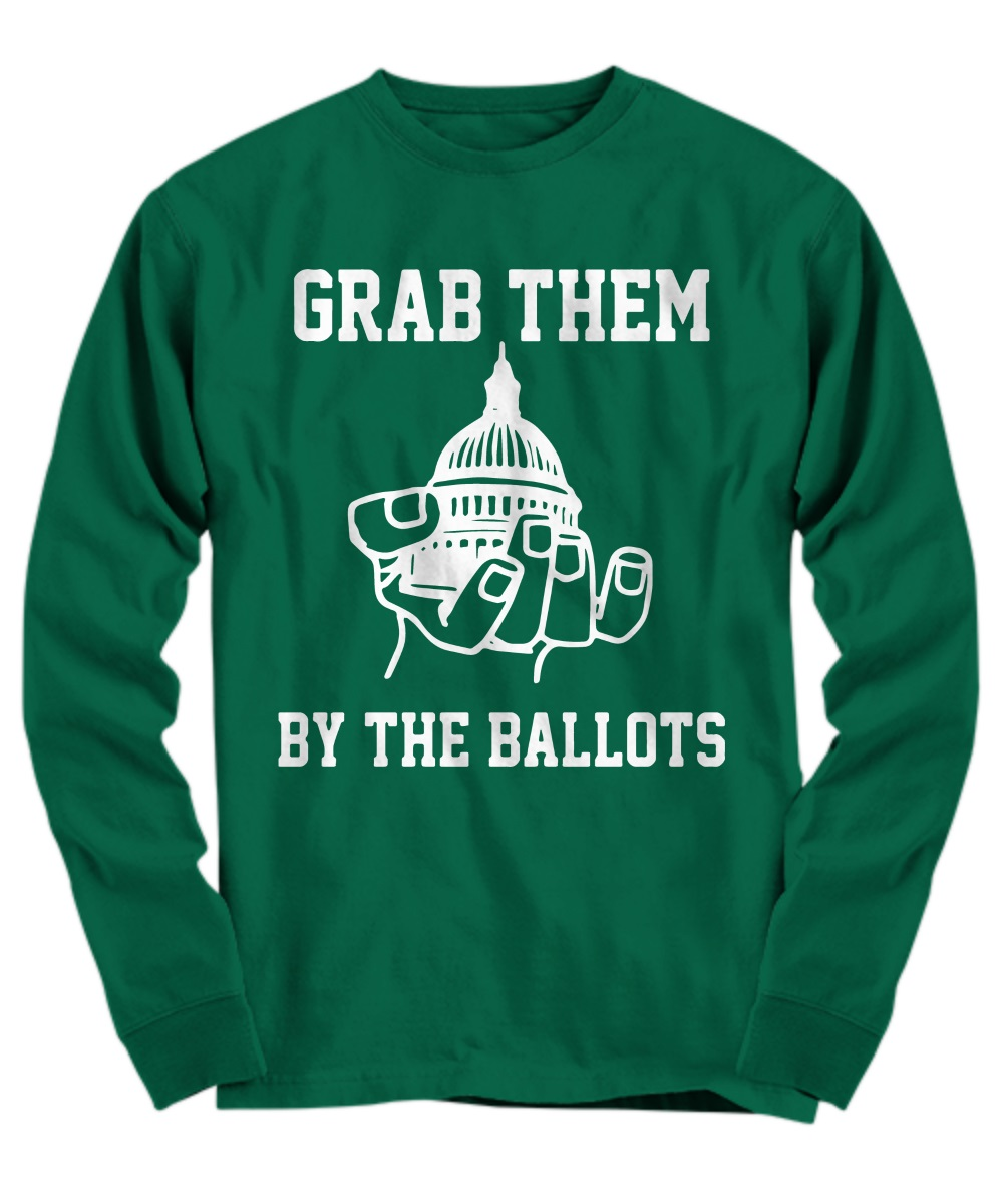 Grab them by the ballots long sleeve