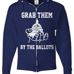 Grab them by the ballots zip hoodie