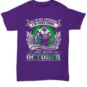 Hulk no i'm not superhero i'm something even more powerful i was born in october Shirt